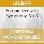 Dvorak Antonin - Symphony 3 cd musicale di Antonin Dvorak