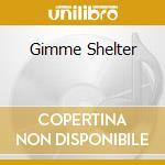 GIMME SHELTER cd musicale di ARTISTI VARI