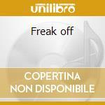 Freak off cd musicale