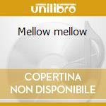 Mellow mellow cd musicale