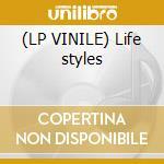 (LP VINILE) Life styles lp vinile