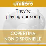 They're playing our song cd musicale