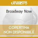 Broadway now! 2 cd musicale