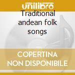 Traditional andean folk songs cd musicale di Artisti Vari
