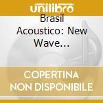 Brasil acoustico cd musicale di Artisti Vari