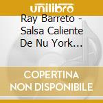 SALSA CALIENTE DE NU YORK! cd musicale di BARRETTO RAY