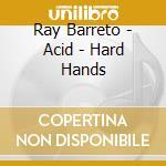ACID/HARD HANDS cd musicale di BARRETTO RAY