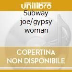 Subway joe/gypsy woman cd musicale di Joe Bataan