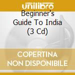 BEGINNER'S GUIDE TO INDIA                 cd musicale di Artisti Vari