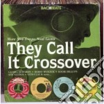 They call it crossover cd musicale di Artisti Vari