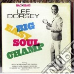 Lee Dorsey - Big Easy Soul Champ cd musicale di Lee Dorsey