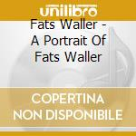 A PORTRAIT OF FATS WALLER cd musicale di WALLER FATS