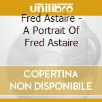 A PORTRAIT OVF FRED ASTAIRE cd musicale di ASTAIRE FRED