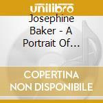 A PORTRAIT OF JOSEPHINE BAKER cd musicale di BAKER JOSEPHINE