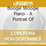 A PORTRAIT OF BOOGIE WOOGIE PIANO cd musicale di AA.VV.