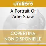 A PORTRAIT OF ARTIE SHAW cd musicale di SHAW ARTIE