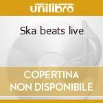 Ska beats live cd musicale di Artisti Vari