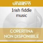 Irish fiddle music cd musicale di Artisti Vari
