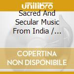 Sacred and secular music from india cd musicale di Artisti Vari