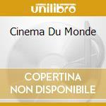 Cinema du monde cd musicale di Artisti Vari