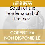South of the border sound of tex-mex- cd musicale