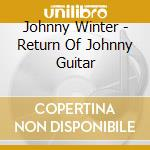 THE RETURN OF JOHNNY GUITAR cd musicale di WINTER JOHNNY