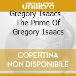THE PRIME OF GREGORY ISAACS cd musicale di ISAACS GREGORY