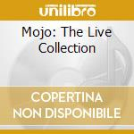 MOJO: THE LIVE COLLECTION cd musicale di MUDDY WATERS