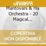 20 MAGICAL FAVOURITES cd musicale di MANTOVANI & HIS ORCH