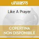 LIKE A PRAYER: THE SOUND OF NEW GOSPEL cd musicale di AA.VV.