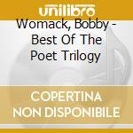 THE BEST OF THE POET TRILOGY cd musicale di WOMACK BOBBY