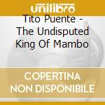 UNDISPUTED KING OF MAMBO cd musicale di PUENTE TITO