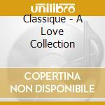 CLASSIQUE - A LOVE COLLECTION cd musicale di DION CELINE