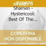HYSTERICOOL:THE BEST OF ALTERNATE MIXES cd musicale di SHAMEN