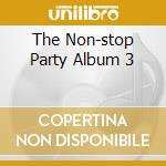 THE NON-STOP PARTY ALBUM 3 cd musicale di AA.VV.