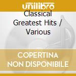 CLASSICAL GREATEST HITS cd musicale di AA.VV.