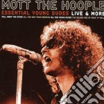 ESSENTIAL YOUNG DUDES-LIVE & MORE cd musicale di MOTT THE HOOPLE