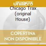 CHICAGO TRAX (ORIGINAL HOUSE) cd musicale di ARTISTI VARI