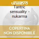 Tantric sensuality - nukarma cd musicale di Artisti Vari