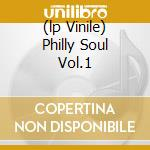 (LP VINILE) PHILLY SOUL VOL.1                         lp vinile di AA.VV.