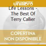LIFE LESSONS - THE BEST OF TERRY CALLIER cd musicale di Terry Callier