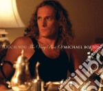 TOUCH YOU: THE VERY BEST OF MICHAEL BOLT cd musicale di BOLTON MICHAEL