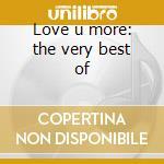 Love u more: the very best of cd musicale di Sunscreem