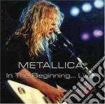 IN THE BEGINNING... LIVE cd musicale di METALLICA
