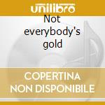 Not everybody's gold cd musicale di Hill Salem