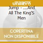 And all the king's men cd musicale di Jump