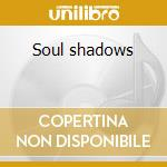 Soul shadows cd musicale