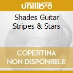 Shades Guitar Stripes & Stars cd musicale