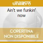 Ain't we funkin' now cd musicale