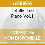 Totally jazz piano vol.1 cd musicale di Artisti Vari